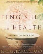 Feng Shui and Health - The Anatomy of a Home ebook by Thomas Lin Yun Rinpoche,Nancy SantoPietro