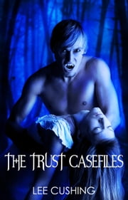 The Trust Casefiles - Trust Casefiles, #1 ebook by Lee Cushing