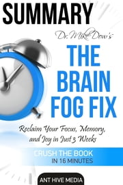 Dr. Mike Dow's The Brain Fog Fix: Reclaim Your Focus, Memory, and Joy in Just 3 Weeks | Summary ebook by Ant Hive Media