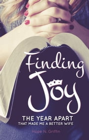 Finding Joy - The Year Apart That Made Me A Better Wife ebook by Hope N. Griffin