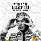 Saviour Soul Timothy Leary - An Audio Biography audiobook by Geoffrey Giuliano