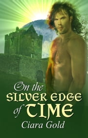 On The Silver Edge Of Time ebook by Ciara Gold