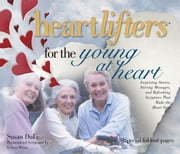 Heartlifters for Young at Heart - Surprising Stories, Stirring Messages, and Refreshing Scriptures that Make the Heart Soar ebook by Susan Duke