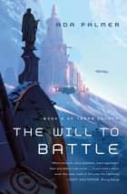 The Will to Battle eBook par Ada Palmer