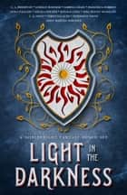 Light in the Darkness: A Noblebright Fantasy Boxed Set eBook par CJ Brightley,Lindsay Buroker,Sabrina Chase,Francesca Forrest,Kyra Halland,Angela Holder,Ronald Long,T. A. Miles,Christina Ochs,Mike Reeves-McMillan,Sherwood Smith,Emily Martha Sorensen