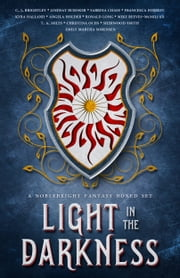 Light in the Darkness: A Noblebright Fantasy Boxed Set ebook by CJ Brightley,Lindsay Buroker,Sabrina Chase,Francesca Forrest,Kyra Halland,Angela Holder,Ronald Long,T. A. Miles,Christina Ochs,Mike Reeves-McMillan,Sherwood Smith,Emily Martha Sorensen
