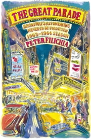 The Great Parade - Broadway's Astonishing, Never-to-Be-Forgotten 1963-1964 Season ebook by Peter Filichia