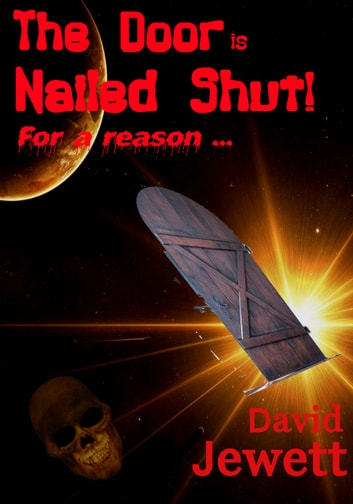 The Door is Nailed Shut. - For a reason ... ebook by David Jewett