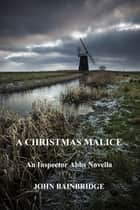 A Christmas Malice ebook by John Bainbridge