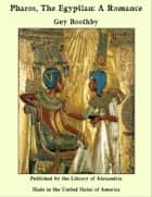 Pharos, The Egyptian: A Romance ebook by Guy Boothby