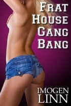 Frat-House Gangbang ebook by Imogen Linn
