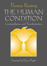 Human Condition, The: Contemplation and Transformation ebook by Thomas Keating