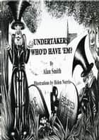 Undertakers, Who'd Have 'em? ebook by Alan Smith