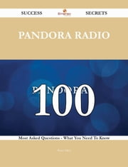 Pandora Radio 100 Success Secrets - 100 Most Asked Questions On Pandora Radio - What You Need To Know ebook by Peter Allen