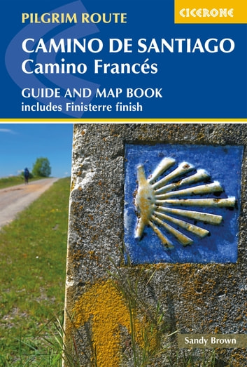 Camino de Santiago: Camino Frances - Guide and map book - includes Finisterre finish ebook by The Reverend Sandy Brown