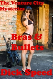 The Venture City Mysteries: Bras & Bullets ebook by Dick Speed