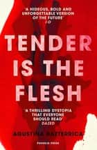 Tender is the Flesh - 'A thrilling dystopia that everyone should read' DAZED ebook by Agustina Bazterrica, Sarah Moses