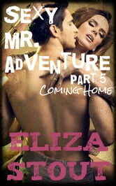 Coming Home: Sexy Mr. Adventure, Part 5 ebook by Eliza Stout