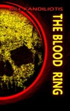 The Blood Ring ebook by Bill Kandiliotis