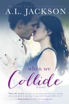 When We Collide ebook by A.L. Jackson