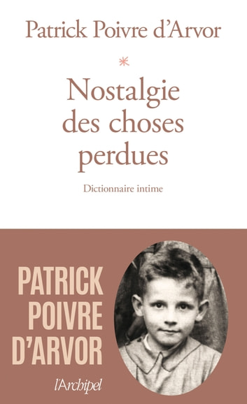 Nostalgie des choses perdues - Dictionnaire intime ebook by Patrick Poivre d'Arvor