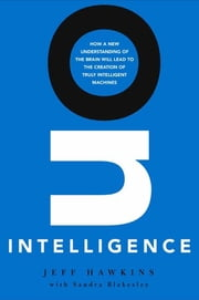 On Intelligence - How a New Understanding of the Brain Will Lead to the Creation of Truly Intelligent Machines ebook by Jeff Hawkins, Sandra Blakeslee