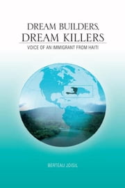 Dream Builders, Dream Killers - Voice of an Immigrant from Haiti ebook by Berteau Joisil