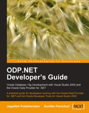 ODP.NET Developers Guide: Oracle Database 10g Development with Visual Studio 2005 and the Oracle Data Provider for .NET ebook by Jagadish Chatarji Pulakhandam