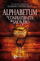 Alphabetum. La confraternita del saio nero eBook by Massimo Pietroselli