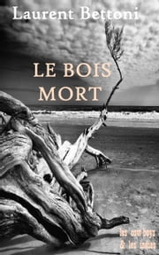 Le Bois mort eBook by Laurent Bettoni