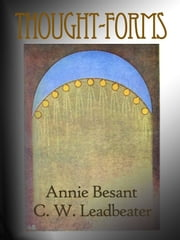 Thought-Forms - (Full Original Illustrations) ebook by Annie Besant,C.W. Leadbeater