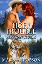 Tiger Trouble ebook by Marissa Dobson