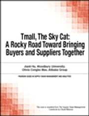 Tmall, The Sky Cat - A Rocky Road Toward Bringing Buyers and Suppliers Together ebook by Chuck Munson