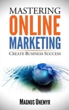 Mastering Online Marketing ebook by Magnus Unemyr