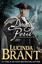 Deadly Peril - A Georgian Historical Mystery ebook by Lucinda Brant