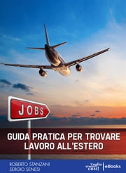 Guida pratica per trovare lavoro all'estero ebook by Kobo.Web.Store.Products.Fields.ContributorFieldViewModel