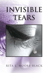 Invisible Tears ebook by Rita L. Moore-Black