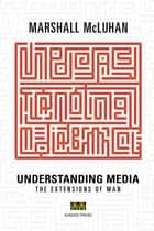 Understanding Media - The Extensions of Man ebook by Marshall McLuhan