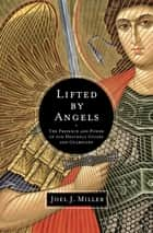 Lifted by Angels ebook by Joel J. Miller