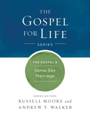 The Gospel & Same-Sex Marriage ebook by Russell D. Moore,Andrew T. Walker
