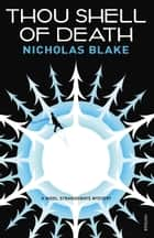 Thou Shell of Death - A Nigel Strangeways Mystery ebook by Nicholas Blake