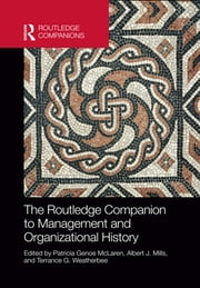 The Routledge Companion to Management and Organizational History ebook by Patricia Genoe McLaren,Albert J. Mills,Terrance G. Weatherbee