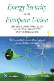 Energy Security in the European Union I ebook by Adriano Santiangeli, Fabrizio Zuccari, Fabio Orecchini
