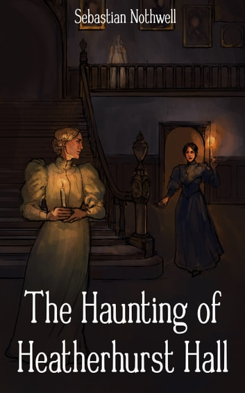 The Haunting of Heatherhurst Hall ebook by Sebastian Nothwell