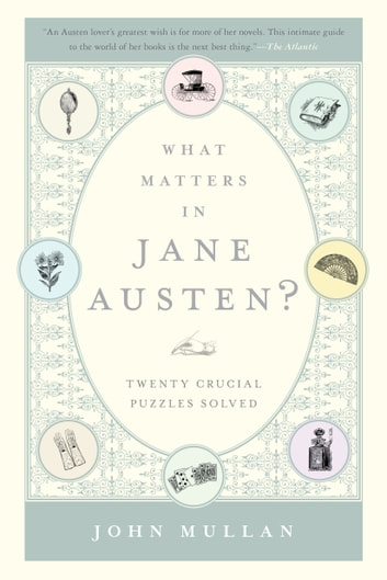 What Matters in Jane Austen? - Twenty Crucial Puzzles Solved ebook by John Mullan