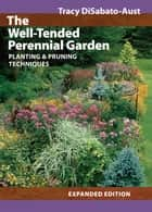 The Well-Tended Perennial Garden - Planting & Pruning Techniques ebook by Tracy DiSabato-Aust