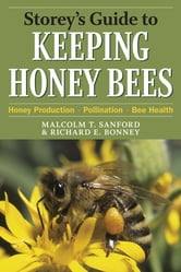 Storey's Guide to Keeping Honey Bees - Honey Production, Pollination, Bee Health ebook by Richard E. Bonney,Malcolm T. Sanford