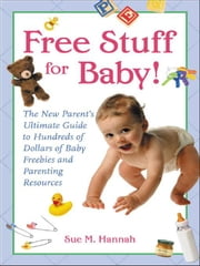 Free Stuff for Baby! ebook by Hannah, Sue