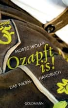 Ozapft is! - Das Wiesn-Handbuch eBook by Moses Wolff