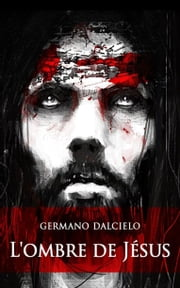 L'ombre de Jésus (Thriller) - Le disciple oublié ebook by Germano Dalcielo